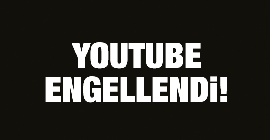 Youtube engellendi