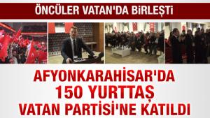 Afyonkarahisar#039;da 150 yurttaş Vatan Partisi#039;ne katıldı